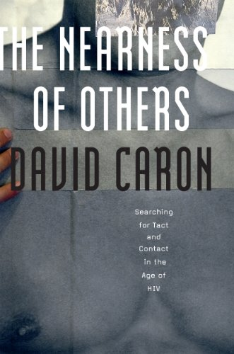 David Caron - The Nearness of Others: Searching for Tact and Contact in the Age of HIV