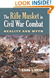 The Rifle Musket in Civil War Combat: Reality and Myth (Modern War Studies)