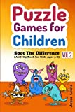 Puzzle Games for Children Vol. 2: Spot the Difference (Activity Book for Kids Ages 3-8) (Volume 2)