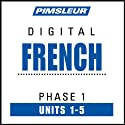 French Phase 1, Unit 01-05: Learn to Speak and Understand French with Pimsleur Language Programs  by Pimsleur