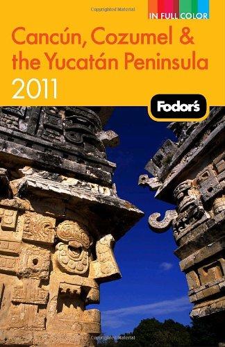 Fodor's Cancun, Cozumel & the Yucatan Peninsula 2011 (Full-color Travel Guide)