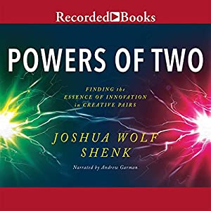 Powers of Two: Finding the Essence of Innovation in Creative Pairs | [Joshua Wolf Shenk]
