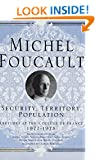 Security, Territory, Population: Lectures at the College de France, 1977-78 (Michel Foucault: Lectures at the Coll�ge de France)