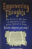 Avraham Tzvi Schwartz Empowering Thoughts: The Secret of Rhonda Byrne or The Law of Attraction in The Torah, Talmud & Zohar - Receive whatever you want !