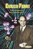 Enrico Fermi: Trailblazer in Nuclear Physics (Nobel Prize-Winning Scientists)