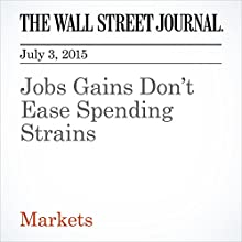 Jobs Gains Don't Ease Spending Strains (       UNABRIDGED) by Justin Lahart Narrated by Ken Borgers