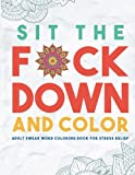 Sit the F*ck Down and Color: Adult Swear Word Coloring Book for Stress Relief