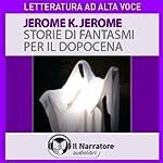 Storie di fantasmi per il dopocena | Jerome K. Jerome