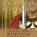 Rubicon: Sword of Rome, Book 4 Audiobook by Richard Foreman Narrated by Ric Jerrom