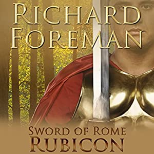 Rubicon: Sword of Rome, Book 4 | [Richard Foreman]