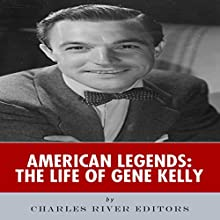 American Legends: The Life of Gene Kelly (       UNABRIDGED) by Charles River Editors Narrated by Todd Van Linda