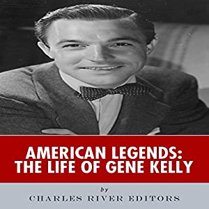 American Legends: The Life of Gene Kelly Audiobook