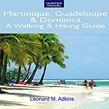 Martinique, Guadeloupe & Dominica: A Walking & Hiking Guide (       UNABRIDGED) by Leonard Adkins Narrated by Neil Reeves