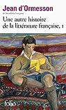 Une autre histoire de la littérature française (Tome 1) par Ormesson