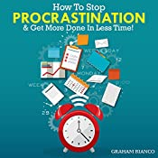 How to Stop Procrastination & Get More Done in Less Time! | [Graham Bianco]