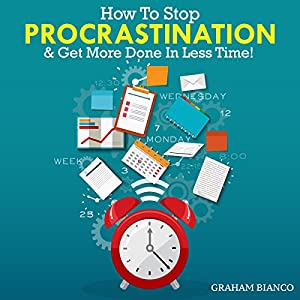How to Stop Procrastination & Get More Done in Less Time! Audiobook