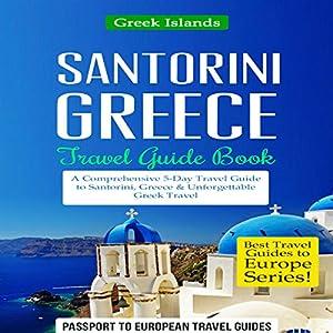 Santorini, Greece: Travel Guide Book - A Comprehensive 5-Day Travel Guide to Santorini, Greece & Unforgettable Greek Travel Audiobook