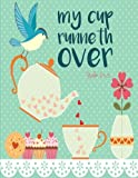 img - for Psalm 23:5 My Cup Runneth Over: Bible Verse Tea Notebook Journal (8.5 x 11 Large) book / textbook / text book