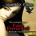 Fast Forward: Book III: Generation: The Van Burens 3 Audiobook by Katie St. Claire Narrated by Beth Kesler
