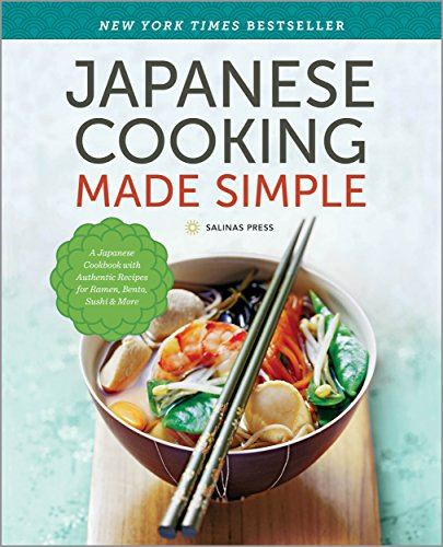 Japanese Cooking Made Simple: A Japanese Cookbook with Authentic Recipes for Ramen, Bento, Sushi & More by Salinas Press