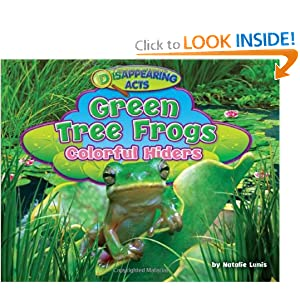 Green Tree Frogs: Colorful Hiders (Disappearing Acts) Natalie Lunis