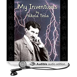 My Inventions: The Autobiography of Nikola Tesla (Unabridged)