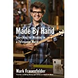 Made by Hand: Searching for Meaning in a Throwaway World ~ Mark Frauenfelder