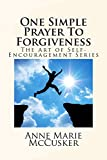 img - for One Simple Prayer To Forgiveness: The Art of Self-Encouragement Series (Volume 1) book / textbook / text book