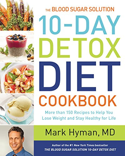 Mark Hyman - The Blood Sugar Solution 10-Day Detox Diet Cookbook: More than 175 Recipes to Help You Lose Weight and Stay Healthy for Life