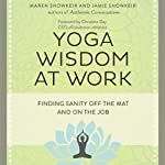 Yoga Wisdom at Work: Finding Sanity Off the Mat and On the Job | Maren Showkeir,Jamie Showkeir
