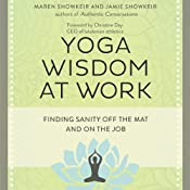 Yoga Wisdom at Work: Finding Sanity Off the Mat and On the Job | [Maren Showkeir, Jamie Showkeir]