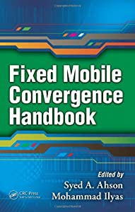 Fixed Mobile Convergence Handbook Syed A. Ahson and Mohammad Ilyas