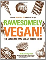 Rawesomely Vegan!: The Ultimate Raw Vegan Recipe Book Front Cover