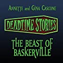 The Beast of Baskerville: Deadtime Stories Audiobook by Annette Cascone, Gina Cascone Narrated by Tom Wayland