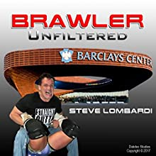 Brawler Unfiltered Audiobook by Steve Lombardi Narrated by Steve Lombardi