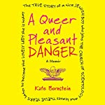 A Queer and Pleasant Danger: A Memoir | Kate Bornstein