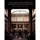 Art of the Classical World in the Metropolitan Museum of Art: Greece, Cyprus, Etruria, Rome (Metropolitan Museum of Art Publications)by Carlos A Pic�n