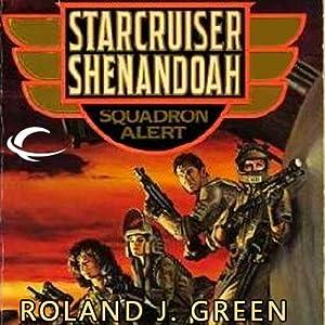 Squadron Alert: Starcruiser Shenandoah, Book 1 | [Roland J. Green]