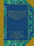 img - for Reports of Cases Argued and Determined in the High Court of Chancery: During the Time of Lord Chancellor Eldon, Volume 2 book / textbook / text book