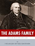 The Adams Family: The Lives and Legacies of Samuel, John, Abigail and John Quincy Adams