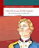 img - for One Life to Lose for My Country: The Arrest and Execution of Nathan Hale (Great Moments in American History) book / textbook / text book