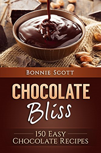 Chocolate Bliss: 150 Easy Chocolate Recipes by Bonnie Scott
