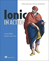 Ionic in Action: Hybrid Mobile Apps with Ionic and AngularJS Front Cover