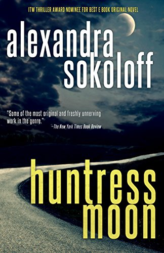 Riveting thriller about a driven FBI agent on the hunt for that most rare of all killers: a female serial killer…  Huntress Moon by Alexandra Sokoloff