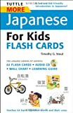 Tuttle More Japanese for Kids Flash Cards Kit: [Includes 64 Flash Cards, Audio CD, Wall Chart & Learning Guide] (Tuttle Flash Cards)