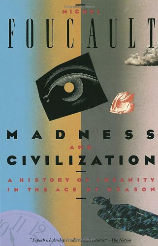 Madness and Civilization: A History of Insanity in the...