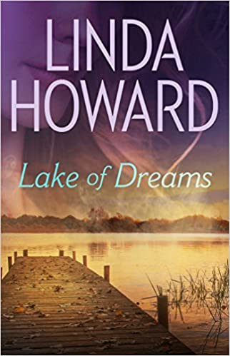 Thea dreams of a mysterious man: sometimes he loves her… and sometimes he kills her.  Lake Of Dreams by Linda Howard