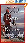 50 Keys To Better Photography! (On Ta...