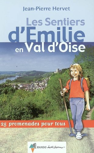 Les Sentiers d'Emilie en Val d'Oise : 25 promenades pour tous