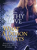 What A Demon Wants (New Orle... - Kathy Love
